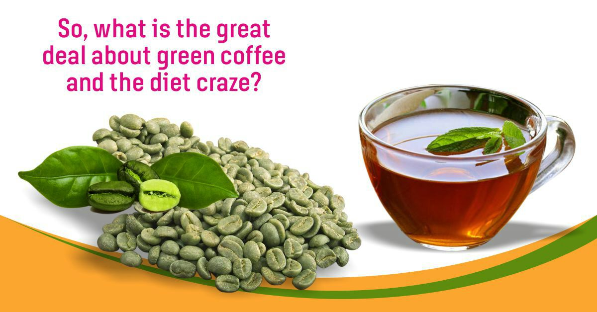 So, what is the great deal about green coffee and the diet craze?